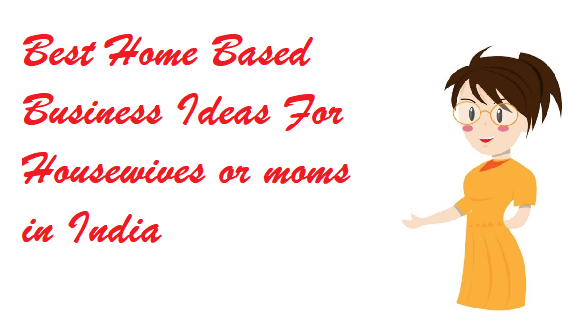 Business Ideas For Housewives or moms